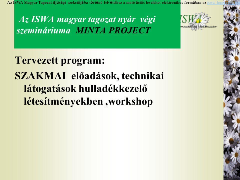 Az ISWA magyar tagozat nyár végi szemináriuma MINTA PROJECT Tervezett program: SZAKMAI előadások, technikai látogatások hulladékkezelő létesítményekbe