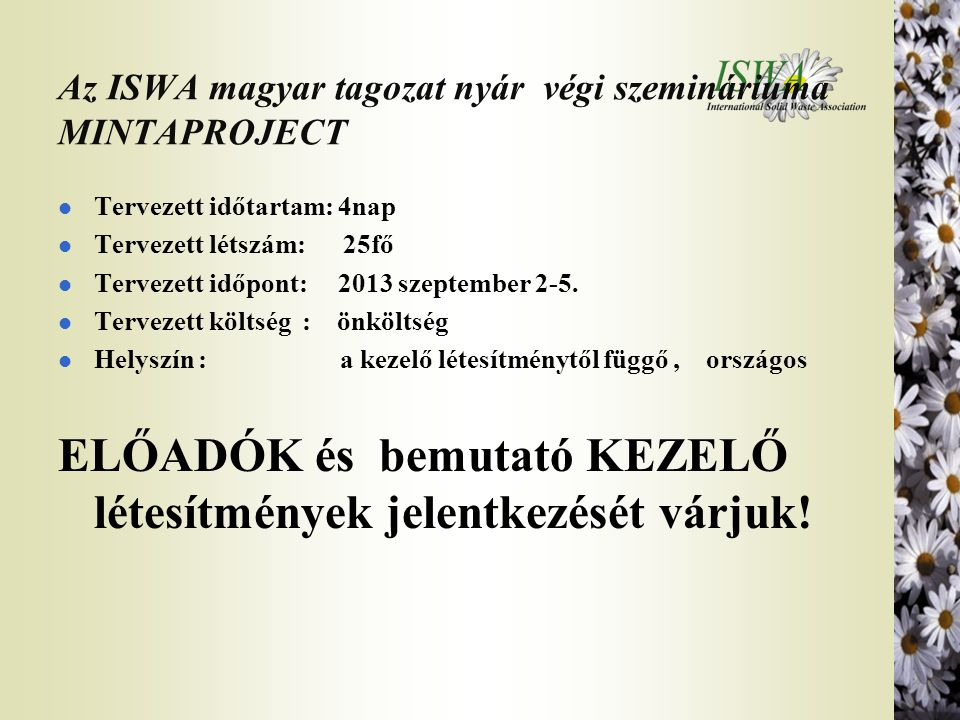 Az ISWA magyar tagozat nyár végi szemináriuma MINTAPROJECT l Tervezett időtartam: 4nap l Tervezett létszám: 25fő l Tervezett időpont: 2013 szeptember