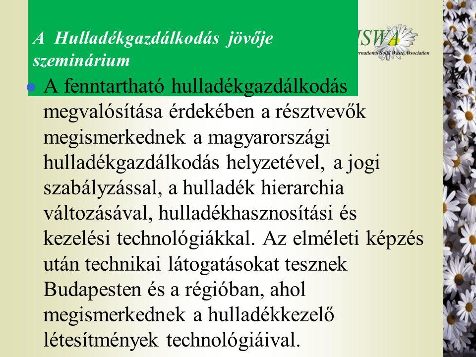 A Hulladékgazdálkodás jövője szeminárium l A fenntartható hulladékgazdálkodás megvalósítása érdekében a résztvevők megismerkednek a magyarországi hull