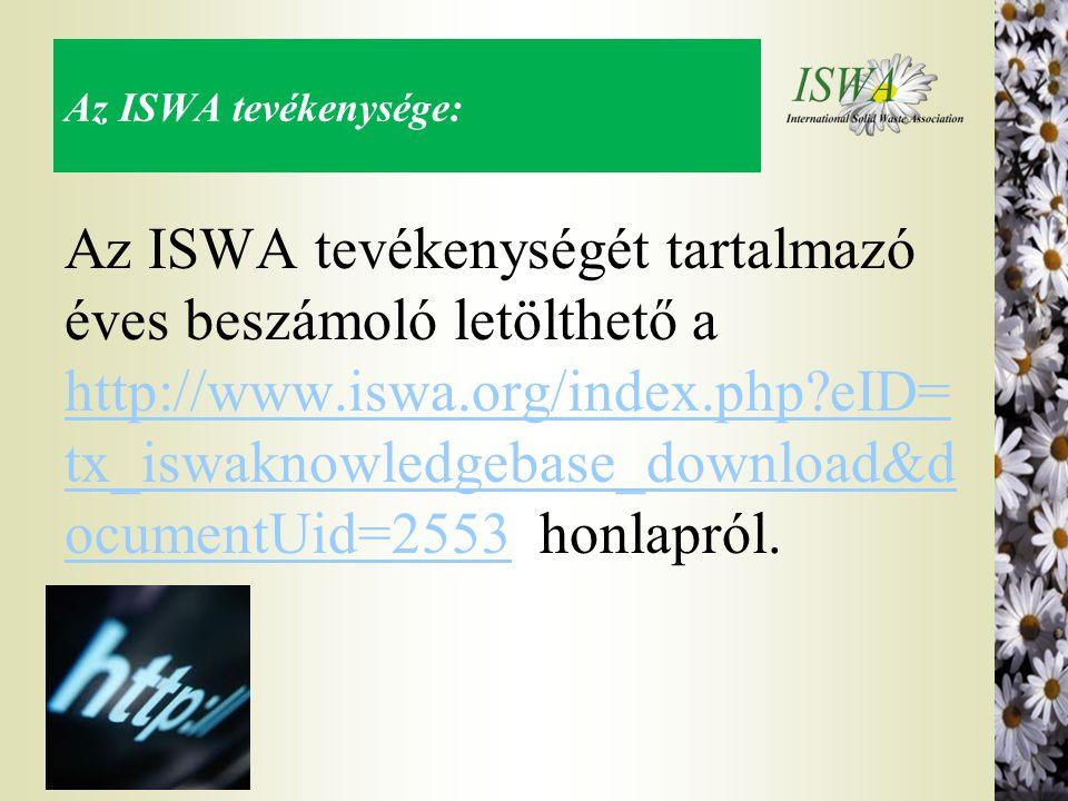 Az ISWA tevékenysége: Az ISWA tevékenységét tartalmazó éves beszámoló letölthető a http://www.iswa.org/index.php?eID= tx_iswaknowledgebase_download&d ocumentUid=2553 honlapról.