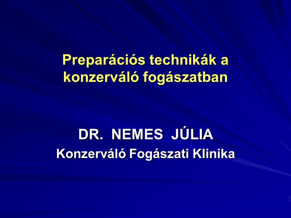 Preparációs technikák a konzerváló fogászatban DR. NEMES JÚLIA Konzerváló Fogászati Klinika
