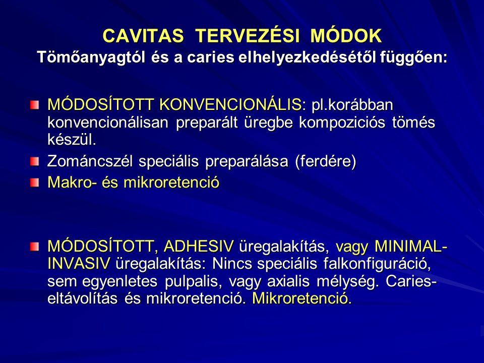 CAVITAS TERVEZÉSI MÓDOK Tömőanyagtól és a caries elhelyezkedésétől függően: MÓDOSÍTOTT KONVENCIONÁLIS: pl.korábban konvencionálisan preparált üregbe k