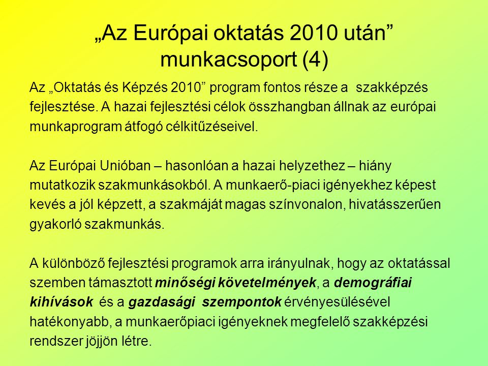 """""""Az Európai oktatás 2010 után munkacsoport (4) Az """"Oktatás és Képzés 2010 program fontos része a szakképzés fejlesztése."""