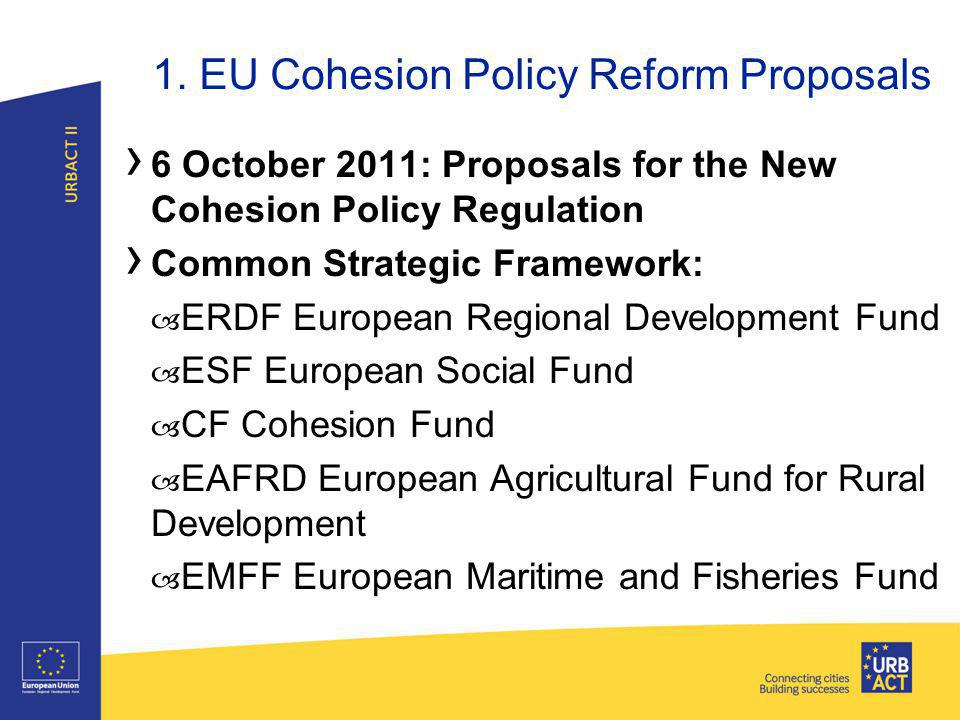 ›2›2 1. EU Cohesion Policy Reform Proposals › 6 October 2011: Proposals for the New Cohesion Policy Regulation › Common Strategic Framework: – ERDF Eu