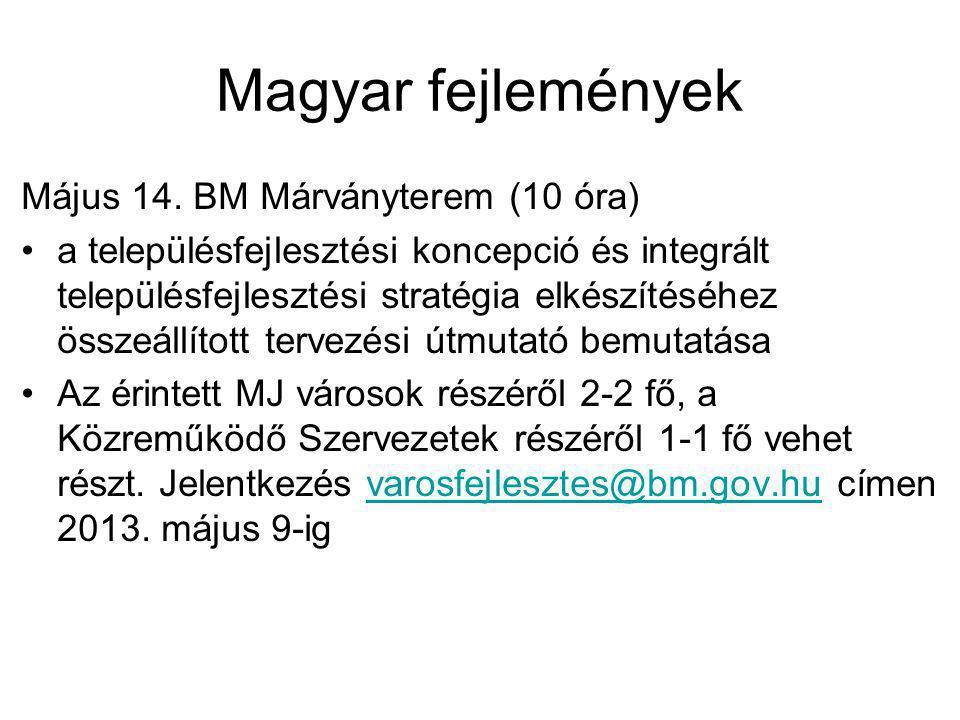 Magyar fejlemények Május 14. BM Márványterem (10 óra) •a településfejlesztési koncepció és integrált településfejlesztési stratégia elkészítéséhez öss