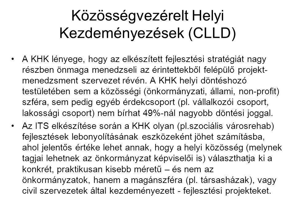 Közösségvezérelt Helyi Kezdeményezések (CLLD) •A KHK lényege, hogy az elkészített fejlesztési stratégiát nagy részben önmaga menedzseli az érintettekb