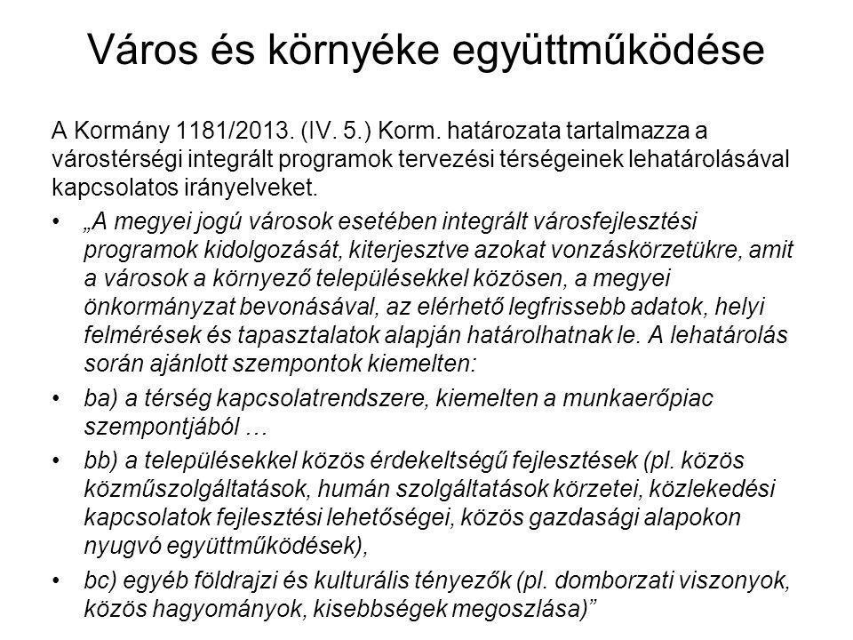 Város és környéke együttműködése A Kormány 1181/2013. (IV. 5.) Korm. határozata tartalmazza a várostérségi integrált programok tervezési térségeinek l