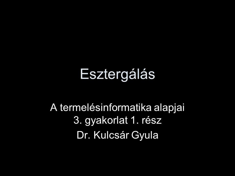 Esztergálás A termelésinformatika alapjai 3. gyakorlat 1. rész Dr. Kulcsár Gyula