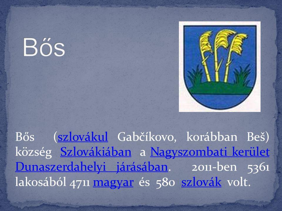 Bős (szlovákul Gabčíkovo, korábban Beš) község Szlovákiában a Nagyszombati kerület Dunaszerdahelyi járásában. 2011-ben 5361 lakosából 4711 magyar és 5
