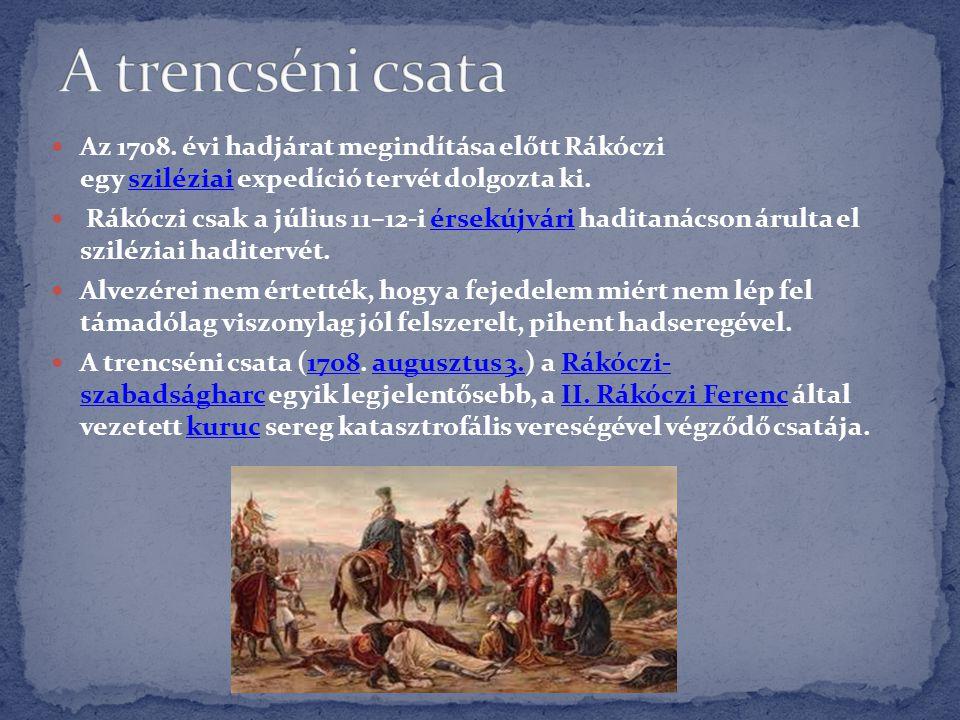  Az 1708. évi hadjárat megindítása előtt Rákóczi egy sziléziai expedíció tervét dolgozta ki.sziléziai  Rákóczi csak a július 11–12-i érsekújvári had