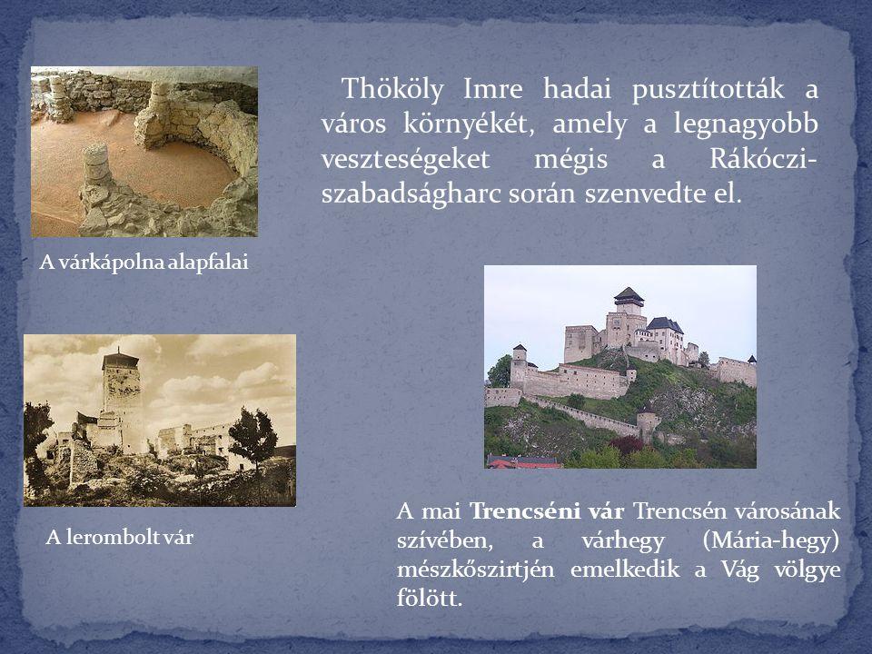 A várkápolna alapfalai Thököly Imre hadai pusztították a város környékét, amely a legnagyobb veszteségeket mégis a Rákóczi- szabadságharc során szenve