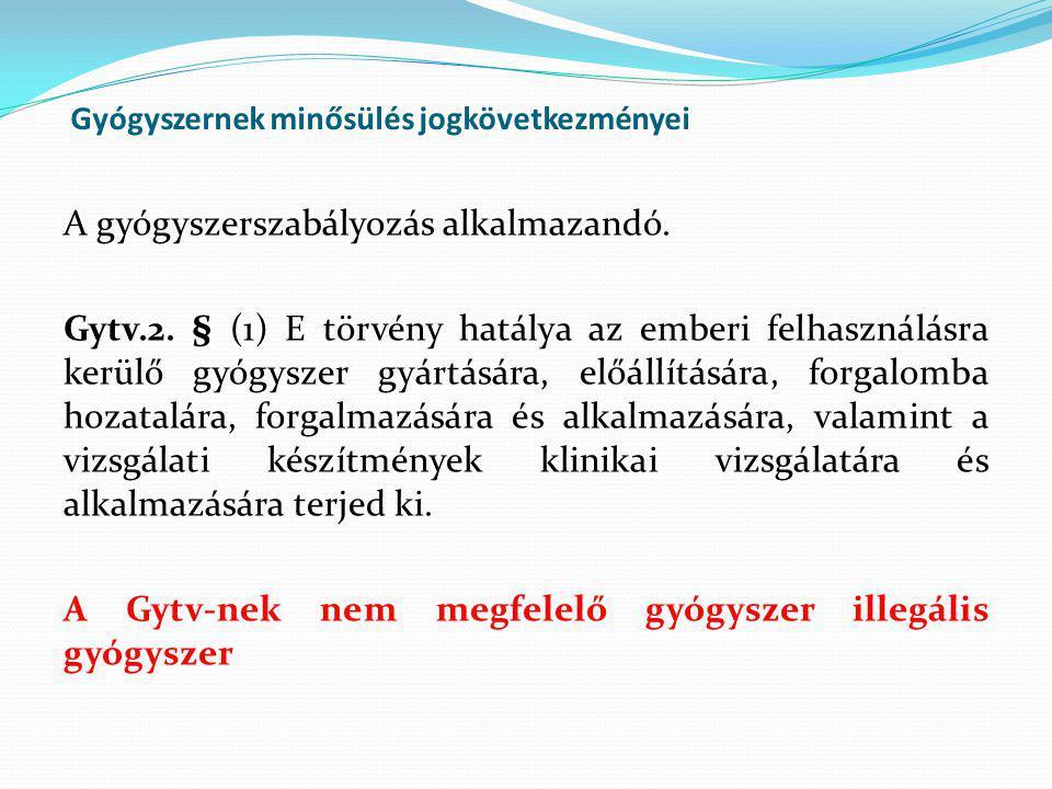 Gyógyszernek minősülés jogkövetkezményei A gyógyszerszabályozás alkalmazandó. Gytv.2. § (1) E törvény hatálya az emberi felhasználásra kerülő gyógysze