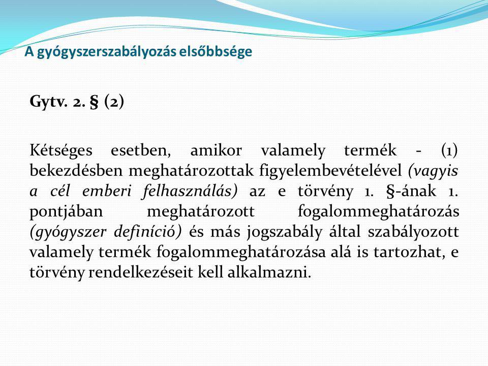 A gyógyszerszabályozás elsőbbsége Gytv. 2. § (2) Kétséges esetben, amikor valamely termék - (1) bekezdésben meghatározottak figyelembevételével (vagyi