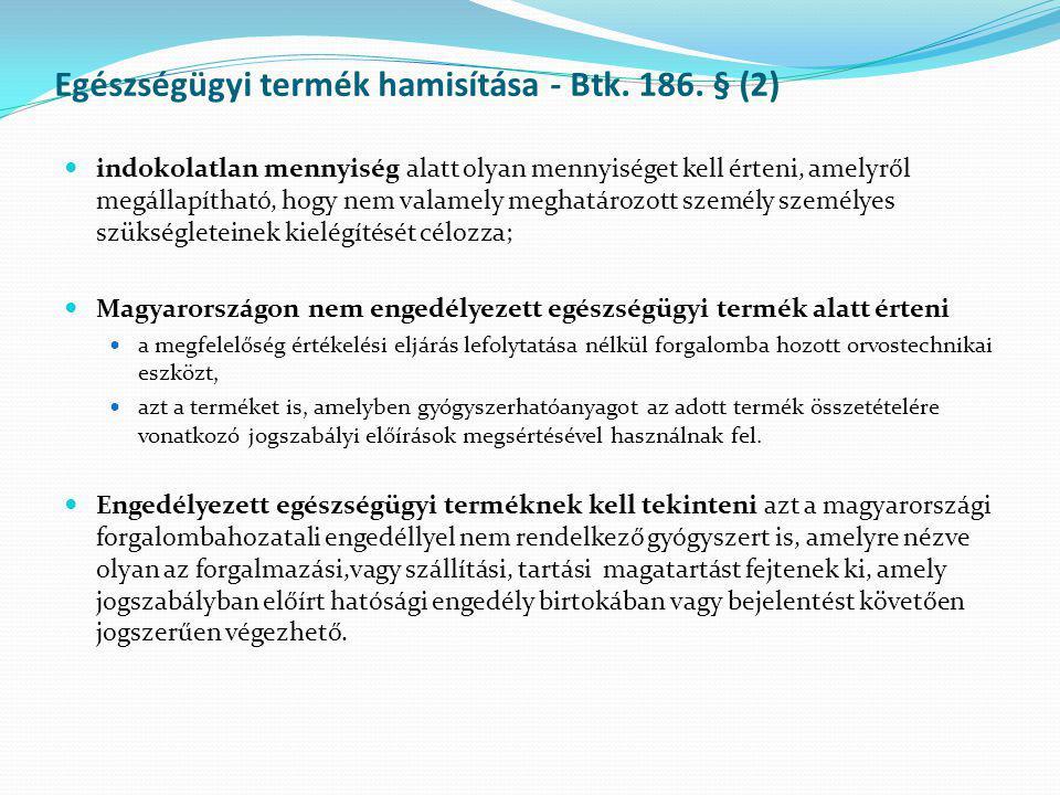 Egészségügyi termék hamisítása - Btk. 186. § (2)  indokolatlan mennyiség alatt olyan mennyiséget kell érteni, amelyről megállapítható, hogy nem valam