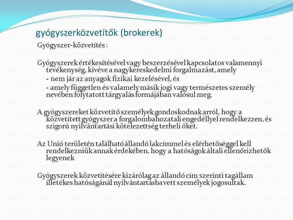 gyógyszerközvetítők (brokerek) Gyógyszer-közvetítés : Gyógyszerek értékesítésével vagy beszerzésével kapcsolatos valamennyi tevékenység, kivéve a nagy
