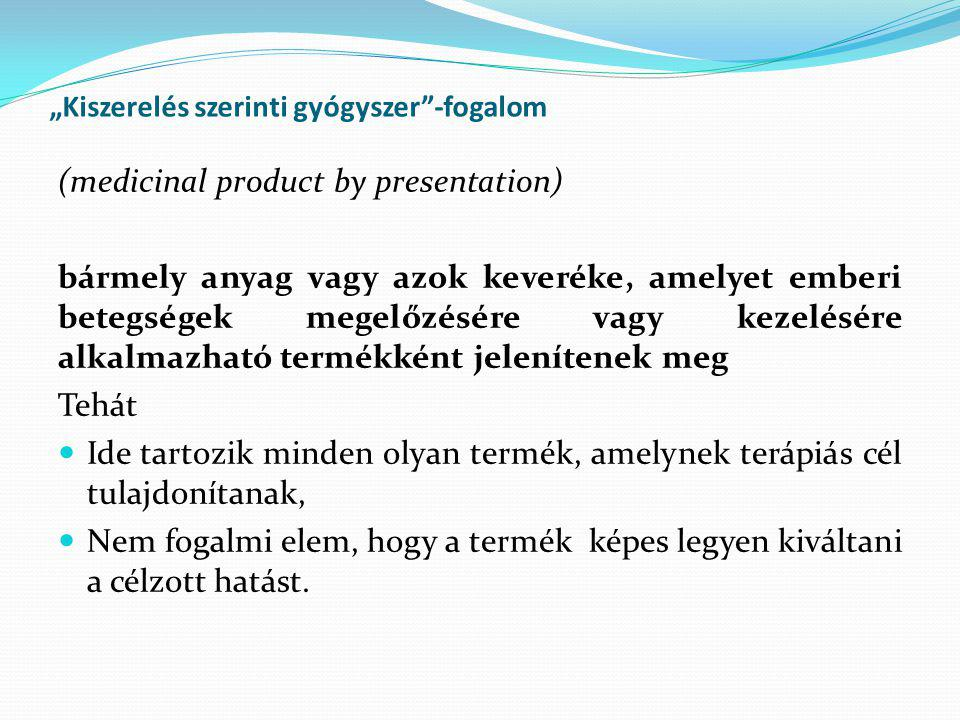 """""""Kiszerelés szerinti gyógyszer""""-fogalom (medicinal product by presentation) bármely anyag vagy azok keveréke, amelyet emberi betegségek megelőzésére v"""
