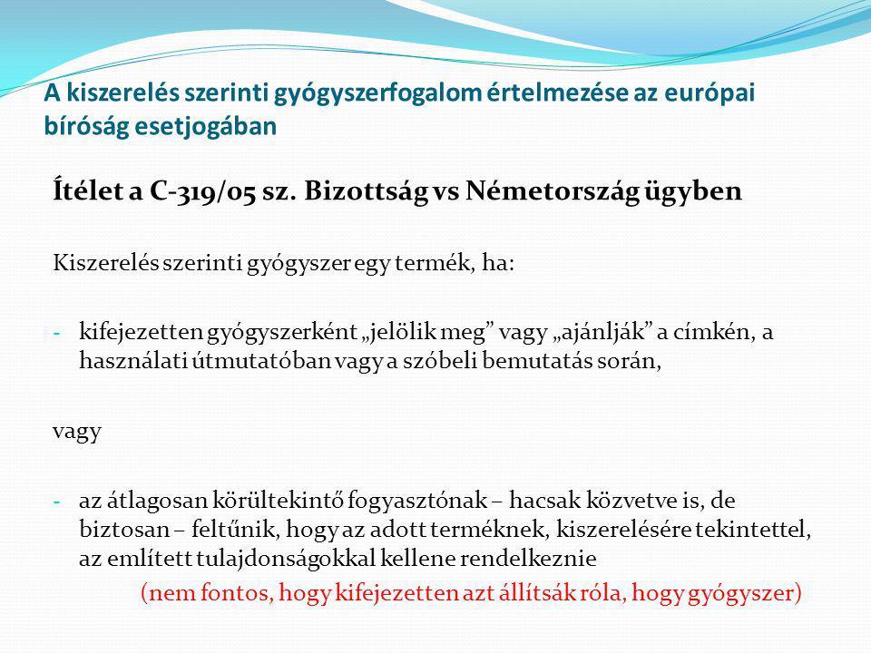 A kiszerelés szerinti gyógyszerfogalom értelmezése az európai bíróság esetjogában Ítélet a C-319/05 sz. Bizottság vs Németország ügyben Kiszerelés sze