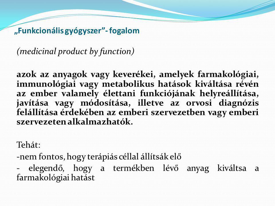 """""""Funkcionális gyógyszer""""- fogalom (medicinal product by function) azok az anyagok vagy keverékei, amelyek farmakológiai, immunológiai vagy metabolikus"""