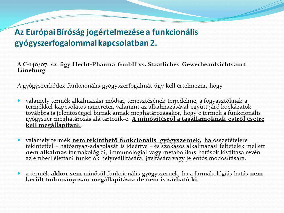 Az Európai Bíróság jogértelmezése a funkcionális gyógyszerfogalommal kapcsolatban 2. A C ‑ 140/07. sz. ügy Hecht ‑ Pharma GmbH vs. Staatliches Gewerbe