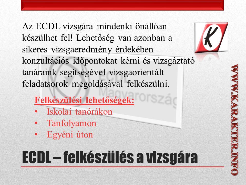 ECDL – felkészülés a vizsgára Az ECDL vizsgára mindenki önállóan készülhet fel.