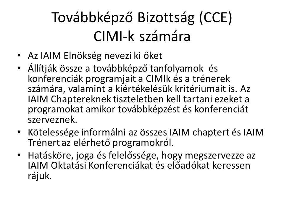 Továbbképző Bizottság (CCE) CIMI-k számára • Az IAIM Elnökség nevezi ki őket • Állítják össze a továbbképző tanfolyamok és konferenciák programjait a CIMIk és a trénerek számára, valamint a kiértékelésük kritériumait is.