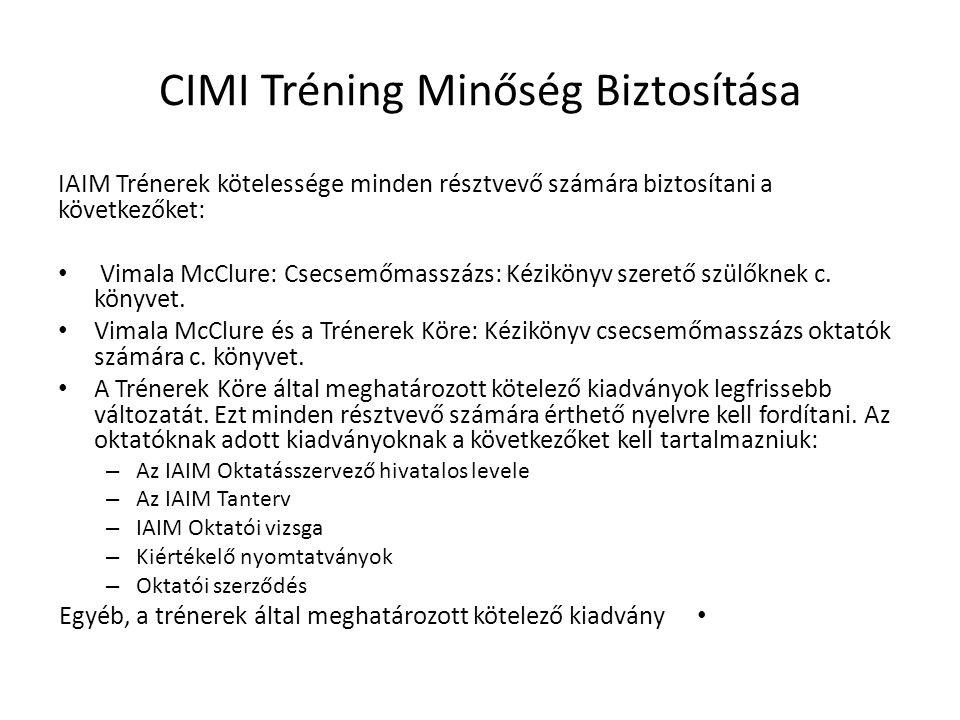 CIMI Tréning Minőség Biztosítása IAIM Trénerek kötelessége minden résztvevő számára biztosítani a következőket: • Vimala McClure: Csecsemőmasszázs: Kézikönyv szerető szülőknek c.