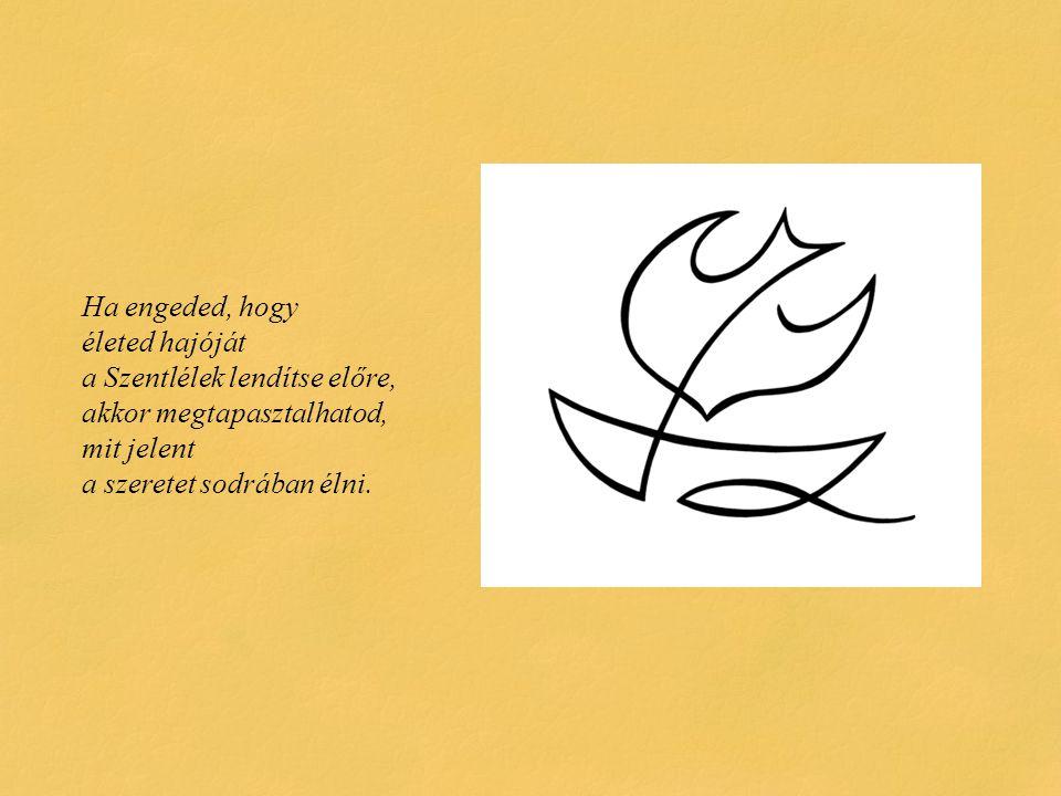Amit a szívedben kigondolsz, virággá sarjad a létben, kelyhében ring az élet, s az Éden dalol titkos szentélyében.