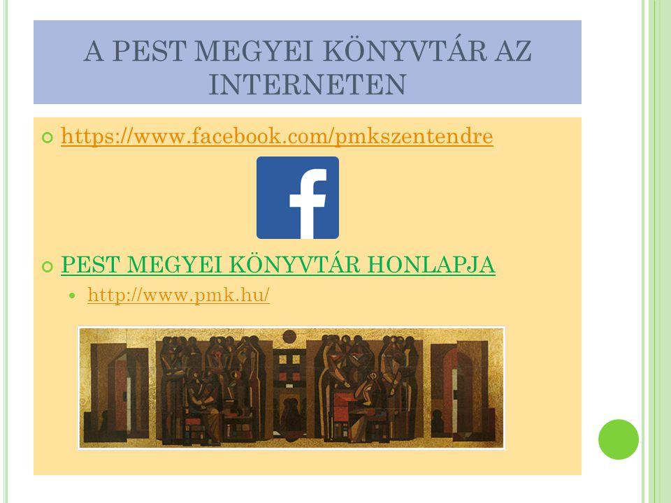 A PEST MEGYEI KÖNYVTÁR AZ INTERNETEN https://www.facebook.com/pmkszentendre PEST MEGYEI KÖNYVTÁR HONLAPJA  http://www.pmk.hu/ http://www.pmk.hu/