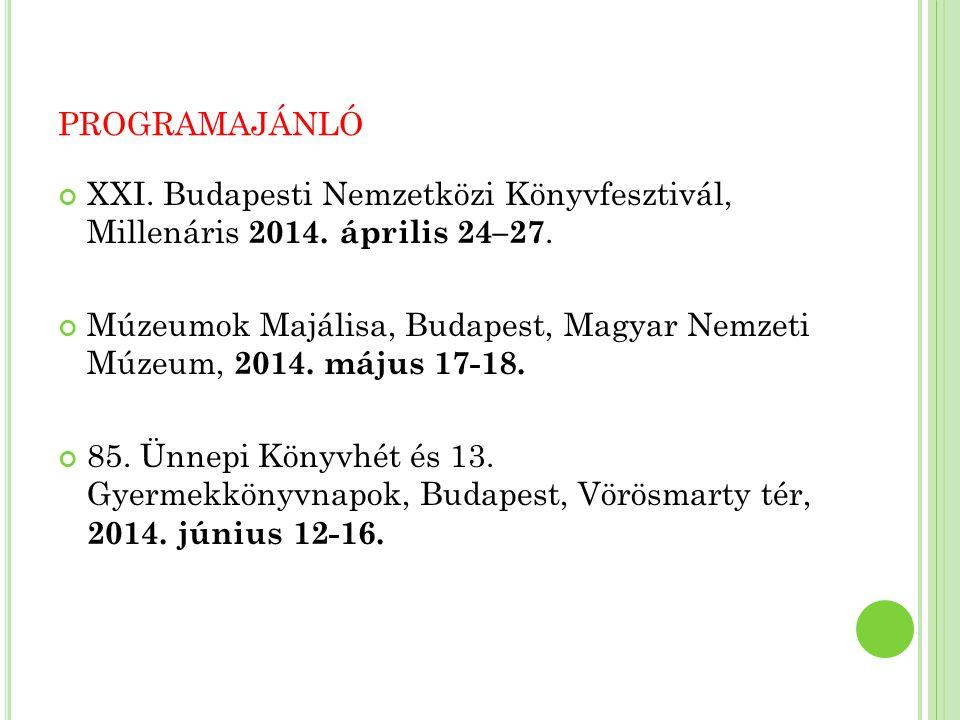 PROGRAMAJÁNLÓ XXI. Budapesti Nemzetközi Könyvfesztivál, Millenáris 2014.