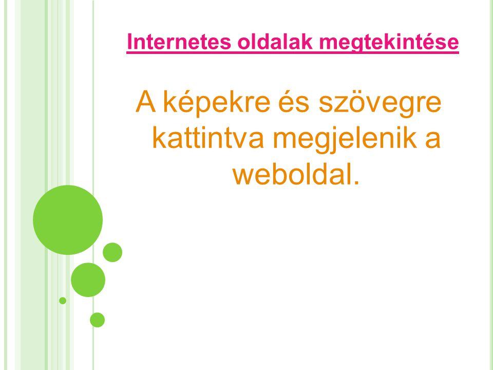 Internetes oldalak megtekintése A képekre és szövegre kattintva megjelenik a weboldal.
