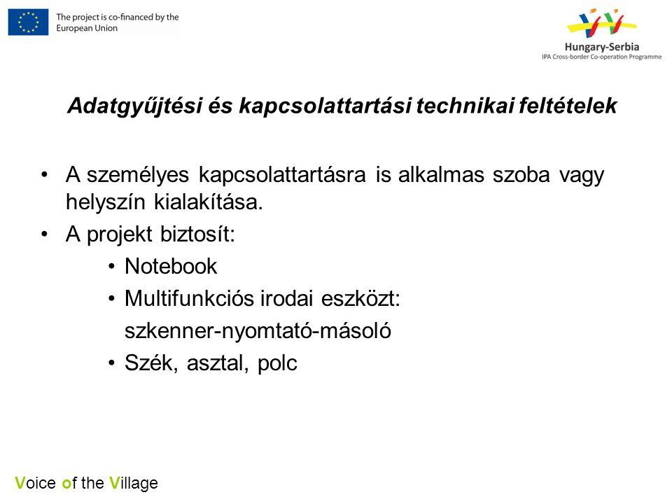 Voice of the Village Adatgyűjtési és kapcsolattartási technikai feltételek •A személyes kapcsolattartásra is alkalmas szoba vagy helyszín kialakítása.