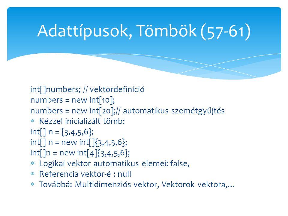 int[]numbers; // vektordefiníció numbers = new int[10]; numbers = new int[20];// automatikus szemétgyűjtés  Kézzel inicializált tömb: int[] n = {3,4,