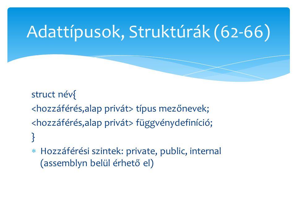 struct név{ típus mezőnevek; függvénydefiníció; }  Hozzáférési szintek: private, public, internal (assemblyn belül érhető el) Adattípusok, Struktúrák