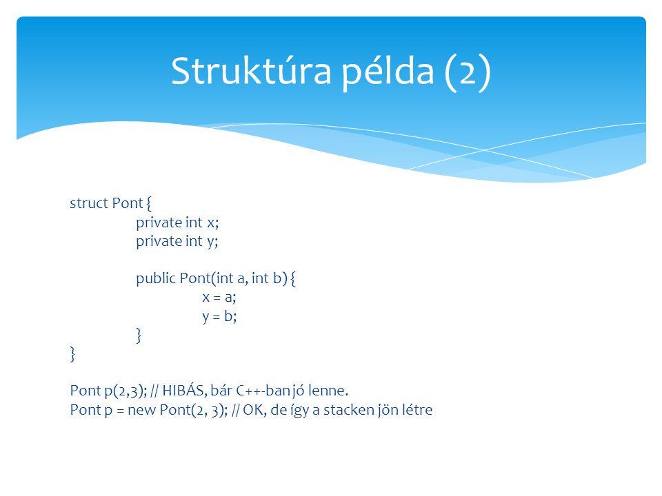 struct Pont { private int x; private int y; public Pont(int a, int b) { x = a; y = b; } Pont p(2,3); // HIBÁS, bár C++-ban jó lenne. Pont p = new Pont