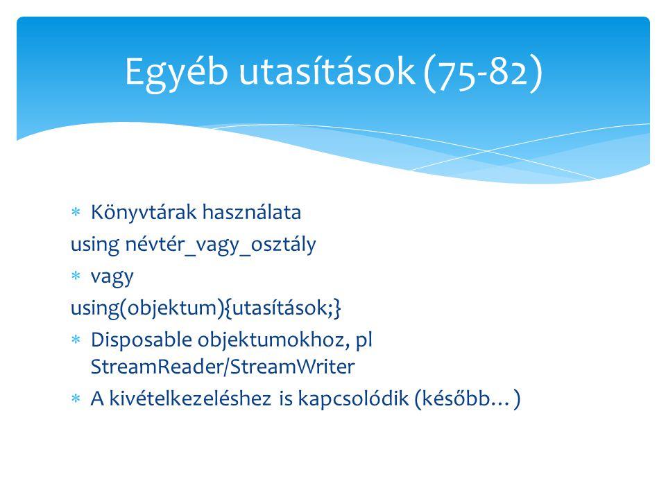  Könyvtárak használata using névtér_vagy_osztály  vagy using(objektum){utasítások;}  Disposable objektumokhoz, pl StreamReader/StreamWriter  A kiv