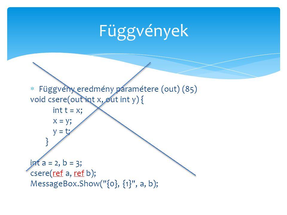  Függvény eredmény paramétere (out) (85) void csere(out int x, out int y) { int t = x; x = y; y = t; } int a = 2, b = 3; csere(ref a, ref b); Message