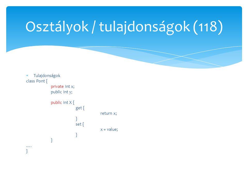  Tulajdonságok class Pont { private int x; public int y; public int X { get { return x; } set { x = value; } …. } Osztályok / tulajdonságok (118)