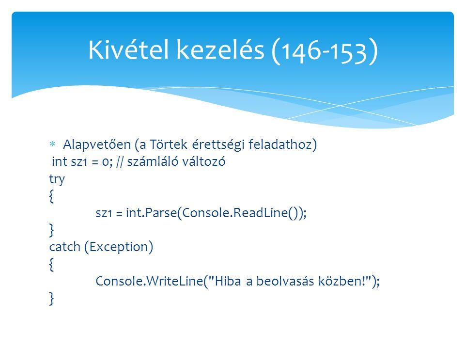  Alapvetően (a Törtek érettségi feladathoz) int sz1 = 0; // számláló változó try { sz1 = int.Parse(Console.ReadLine()); } catch (Exception) { Console