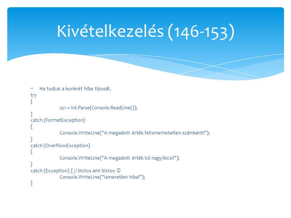  Ha tudjuk a konkrét hiba típusát. try { sz1 = int.Parse(Console.ReadLine()); } catch (FormatException) { Console.WriteLine(