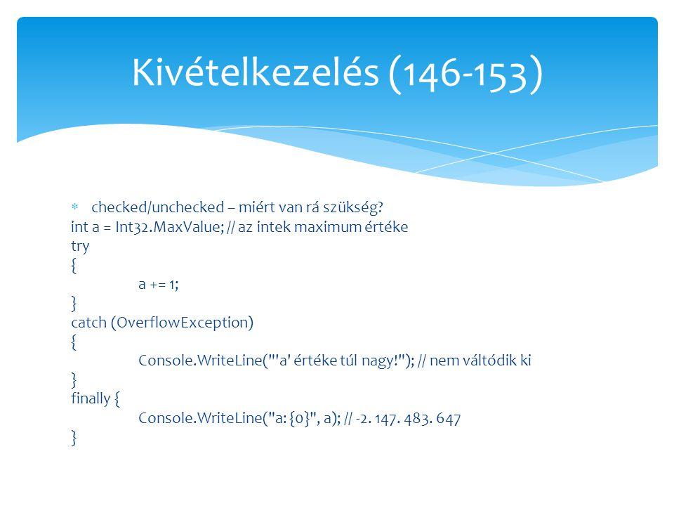  checked/unchecked – miért van rá szükség? int a = Int32.MaxValue; // az intek maximum értéke try { a += 1; } catch (OverflowException) { Console.Wri