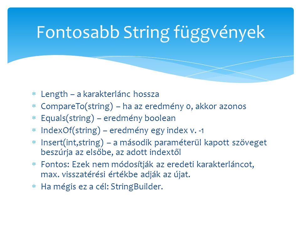  Length – a karakterlánc hossza  CompareTo(string) – ha az eredmény 0, akkor azonos  Equals(string) – eredmény boolean  IndexOf(string) – eredmény