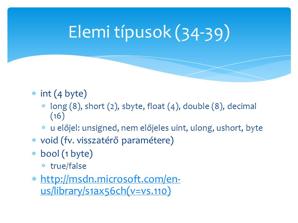  int (4 byte)  long (8), short (2), sbyte, float (4), double (8), decimal (16)  u előjel: unsigned, nem előjeles uint, ulong, ushort, byte  void (