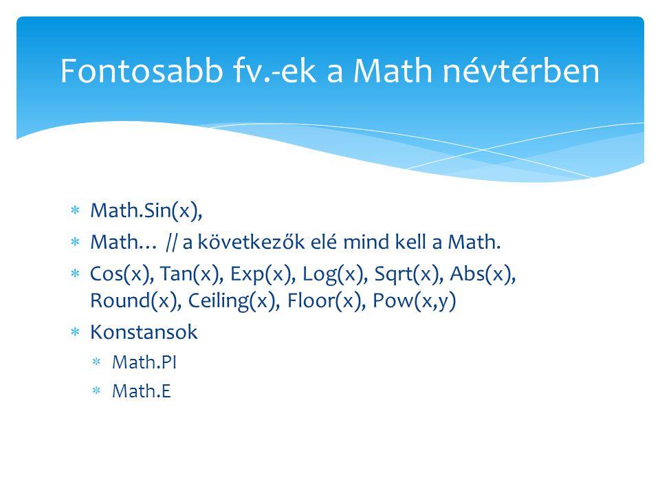  Math.Sin(x),  Math… // a következők elé mind kell a Math.  Cos(x), Tan(x), Exp(x), Log(x), Sqrt(x), Abs(x), Round(x), Ceiling(x), Floor(x), Pow(x,