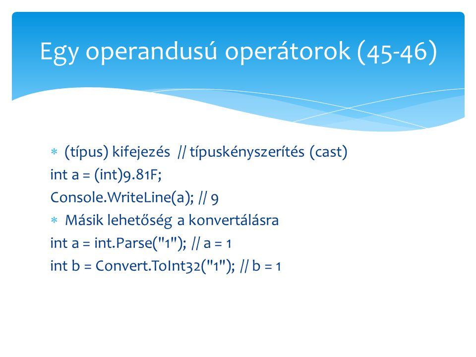  (típus) kifejezés // típuskényszerítés (cast) int a = (int)9.81F; Console.WriteLine(a); // 9  Másik lehetőség a konvertálásra int a = int.Parse(