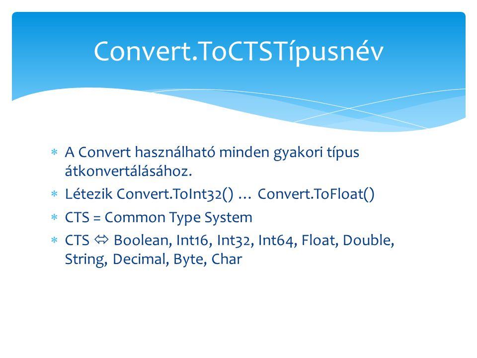  A Convert használható minden gyakori típus átkonvertálásához.  Létezik Convert.ToInt32() … Convert.ToFloat()  CTS = Common Type System  CTS  Boo