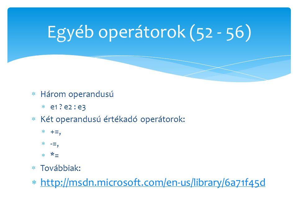  Három operandusú  e1 ? e2 : e3  Két operandusú értékadó operátorok:  +=,  -=,  *=  Továbbiak:  http://msdn.microsoft.com/en-us/library/6a71f4