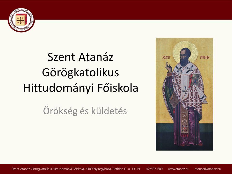 Szent Atanáz Görögkatolikus Hittudományi Főiskola Örökség és küldetés