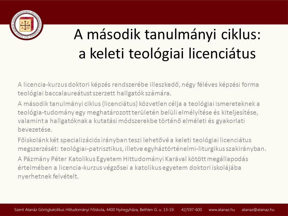 A második tanulmányi ciklus: a keleti teológiai licenciátus A licencia-kurzus doktori képzés rendszerébe illeszkedő, négy féléves képzési forma teológiai baccalaureátust szerzett hallgatók számára.