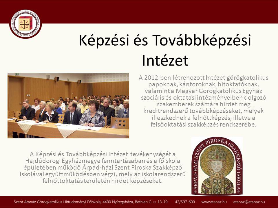 Képzési és Továbbképzési Intézet A 2012-ben létrehozott Intézet görögkatolikus papoknak, kántoroknak, hitoktatóknak, valamint a Magyar Görögkatolikus Egyház szociális és oktatási intézményeiben dolgozó szakemberek számára hirdet meg kreditrendszerű továbbképzéseket, melyek illeszkednek a felnőttképzés, illetve a felsőoktatási szakképzés rendszerébe.