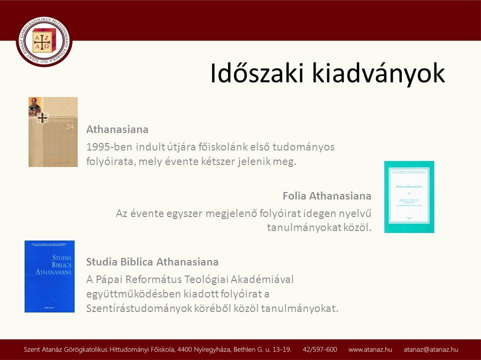 Időszaki kiadványok Athanasiana 1995-ben indult útjára főiskolánk első tudományos folyóirata, mely évente kétszer jelenik meg. Folia Athanasiana Az év